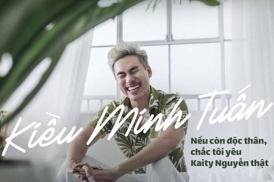 Kiều Minh Tuấn: 'Nếu còn độc thân chắc tôi yêu Kaity Nguyễn thật'