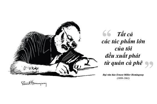 Kỳ 61: Ernest Miller Hemingway và những kiệt tác văn chương viết tại quán cà phê