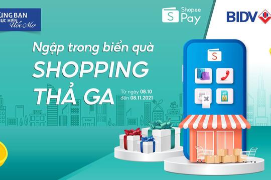 Ngập trong biển quà, shopping thả ga cùng BIDV và Shopee Pay